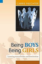 Being boys, being girls learning masculinities and femininitiesBeing boys, being girls