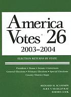 America votes 26 : 2003-2004 : a handbook of contemporary American election statistics