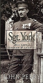 Sgt. York : his life, legend & legacy : the remarkable untold story of Sergeant Alvin C. York