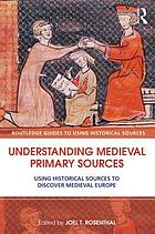 Understanding medieval primary sources : using historical sources to discover medieval Europe