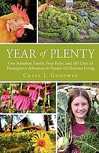 Year of plenty : one suburban family, four rules, and 365 days of homegrown adventure in pursuit of Christian living
