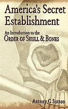 America's secret establishment : an introduction to the Order of Skull & Bones