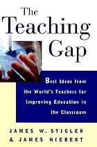 The Teaching Gap : Best Ideas from the Worldś Teachers for Improving Education in the Classroom