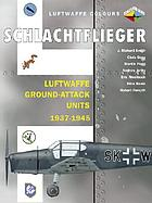 Schlachtflieger : Luftwaffe ground-attack units, 1937-1945