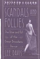 Scandals and follies : the rise and fall of the great Broadway revue