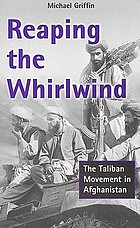Reaping the whirlwind : the Taliban movement in Afghanistan