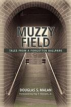 Muzzy Field : tales from a forgotten ballpark