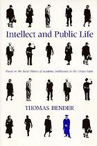 Intellect and public life : essays on the social history of academic intellectuals in the United States