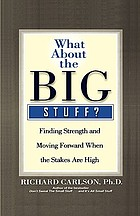 What about the big stuff? : finding strength and moving forward when the stakes are high