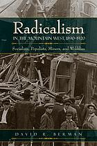 Radicalism in the mountain West, 1890-1920 : socialists, populists, miners, and Wobblies