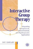 Interactive group therapy : integrating interpersonal, action-oriented, and psychodynamic approaches