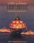 Mid-Atlantic lighthouses : Hudson River to Chesapeake Bay