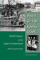 Don't go up Kettle Creek : verbal legacy of the Upper Cumberland