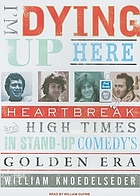 I'm dying up here (MP3CD) : heartbreak and high times in standup comedy's golden era