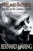 Free and faithful : my life in the Catholic Church : an autobiography