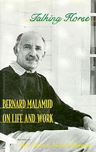 Talking horse : Bernard Malamud on life and work