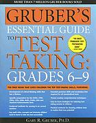 Gruber's essential guide to test taking, grades 6-9