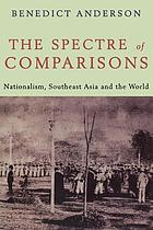 The spectre of comparisons : nationalism, Southeast Asia, and the world
