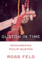 Guston in time : remembering Philip Guston
