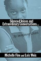 Silenced voices and extraordinary conversations : re-imagining schools