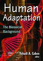 Human adaptation : the biosocial background