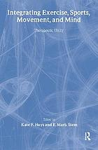 Integrating exercise, sports, movement, and mind : therapeutic unity
