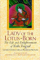 Lady of the lotus-born : the life and enlightenment of Yeshe-Tsogyal