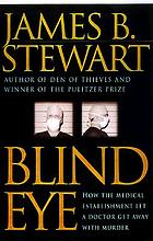 Blind eye : how the medical establishment let a doctor get away with murder