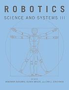 Robotics science and systems IIIRobotics : science and systems III ; [papers presented at the third Robotics Science and Systems (RSS) Conference, held in Atlanta, Georgia, from June 27 to June 30, 2007]