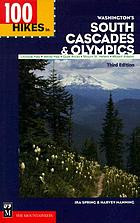 100 hikes in Washington's South Cascades and Olympics : Chinook Pass, White Pass, Goat Rocks, Mount St. Helens, Mount Adams