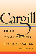 Cargill : from commodities to customers
