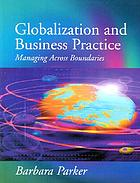 Globalization and business practice : managing across boundariesGlobalization and business practice : managing across borders