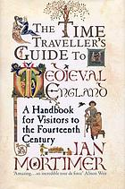 The time traveller's guide to medieval England : a handbook for visitors to the fourteenth century