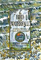 The bird in the waterfall : a natural history of oceans, rivers and lakes