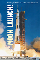 Moon launch! : a history of the Saturn-Apollo launch operations