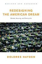 Redesigning the American dream : the future of housing, work, and family life