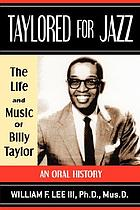 Taylored for jazz : the life and music of Billy Taylor : an oral history