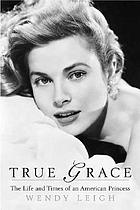 True Grace : the life and death of an American princess