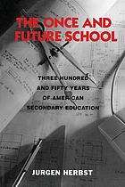The once and future school : three hundred and fifty years of American secondary education