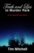 Truth and lies in Murder Park : a book about Mr Luke Haines