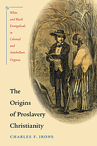 The origins of proslavery Christianity : white and black evangelicals in colonial and antebellum Virginia