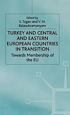 Turkey and Central and Eastern European countries in transition : towards membership of the EU