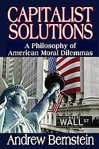 Capitalist solutions : a philosophy of American moral dilemmas