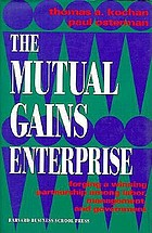 The mutual gains enterprise : forging a winning partnership among labor, management, and government