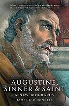 Augustine, sinner & saint : a new biography