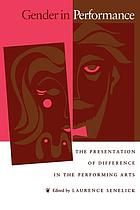 Gender in performance : the presentation of difference in the performing arts
