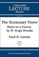 The stationary tower : notes on a course by W. Hugh Woodin