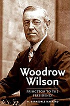 Woodrow Wilson Princeton to the presidency