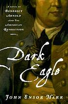 Dark eagle : a novel of Benedict Arnold and the American Revolution