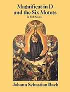 Magnificat in D ; and, the six motets
